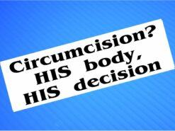 Sticker- Circumcision? HIS Body, HIS Decision