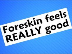 Sticker- Foreskin Feels REALLY Good