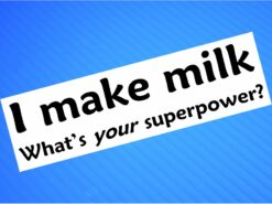 Sticker- I Make Milk What's Your Superpower?